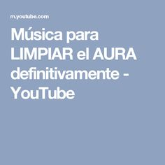Música para LIMPIAR el AURA definitivamente - YouTube
