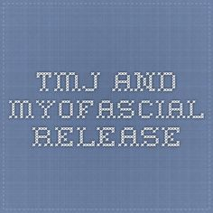 TMJ and Myofascial Release