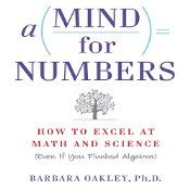 Whether you are a student struggling to fulfill a math or science requirement, or you are embarking on a career change that requires a higher level of math competency, A Mind for Numbers offers the tools you need to get a better grasp of that intimidating but inescapable field. Engineering professor Barbara Oakley knows firsthand how it feels to struggle with math. She flunked her way through high school math and science courses, before enlisting in the army immediately after graduation.