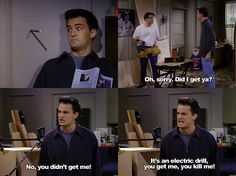 This is one of my favorite quotes and scenes between Chandler and Joey.