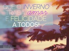 Que o inverno traga amor e felicidade para todos! #inverno #felicidade #frases #pensamentos #mensagenscomamor