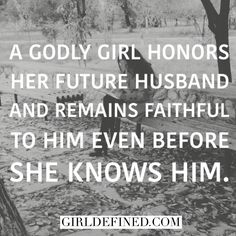 """A godly girl honors her future husband and remains faithful to him even before she knows him."""