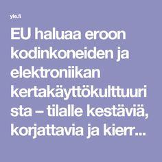 EU haluaa eroon kodinkoneiden ja elektroniikan kertakäyttökulttuurista – tilalle kestäviä, korjattavia ja kierrätettäviä laitteita   Yle Uutiset   yle.fi
