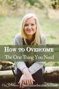 HOW TO OVERCOME? What's the one thing you need? Here's a powerful - and encouraging - word on how you can overcome the challenges you're facing! How to Overcome: The One Thing You Need ~ Club31Women
