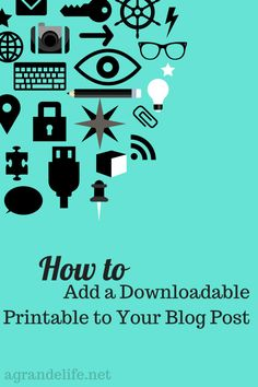 How to Add a Downloadable Printable to Your Blog Post