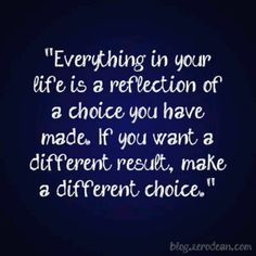 Yes! This is why I am currently, actively making different (conscious) choices... We'll see where they take me! :)