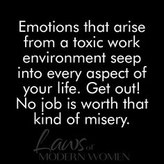 Emotions that arise from a toxic work environment seep into every aspect of your life. Great Quotes, Quotes To Live By, Life Quotes, Hate My Job Quotes, Bad Boss Quotes, New Job Quotes, Work Memes, Work Humor, The Words