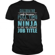 CALIBRATOR Ninja T-shirt #jobs #tshirts #CALIBRATOR #gift #ideas #Popular #Everything #Videos #Shop #Animals #pets #Architecture #Art #Cars #motorcycles #Celebrities #DIY #crafts #Design #Education #Entertainment #Food #drink #Gardening #Geek #Hair #beauty #Health #fitness #History #Holidays #events #Home decor #Humor #Illustrations #posters #Kids #parenting #Men #Outdoors #Photography #Products #Quotes #Science #nature #Sports #Tattoos #Technology #Travel #Weddings #Women