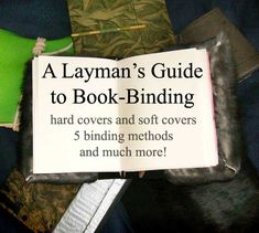 Fee download on how to book bind-includes- a tool list, what to plan for, advice for choosing materials.  All about soft covers (pros, cons, how to make them) - all about hard... #BooksBinding