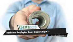 Bankalara Borçluyken Kredi Alabilir Miyim?