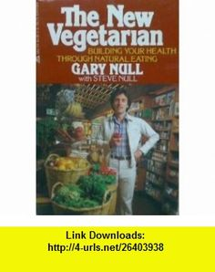 The New Vegetarian, Building Your Health Through Natural Eating Gary Null ,   ,  , ASIN: B002OD7ZEK , tutorials , pdf , ebook , torrent , downloads , rapidshare , filesonic , hotfile , megaupload , fileserve