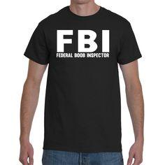 4b0b1eb14 Funny FBI T-Shirt, FBI Shirt, Federal Boob Inspector Tee, Men's T-Shirt, Funny  Apparel for Men, Police Shirt, Female Inspector, Funny Humor