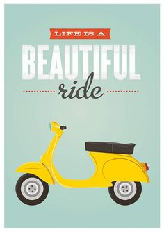 """Retro Quote print, vespa bike poster, inspirational quote art, happy, typography poster """"life is a beautiful ride"""" Quote Posters, Quote Prints, Poster Prints, Vespa Roller, Vespa Illustration, Retro Quotes, Art Quotes, Inspirational Quotes, Motif Vintage"""