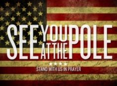 September 23, grab your friends, family, and/or other groups you're in, go to a flagpole, and PRAY. Pray for your community, pray for your next test, just pray. It doesn't matter if it's for huge things or little things, just pray. If your school doesn't do this, try to get it organized or go to another school. September 23, find a flagpole, some people, and start praying. SEE YOU AT THE POLE!