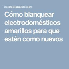 Cómo blanquear electrodomésticos amarillos para que estén como nuevos Power Clean, Clean House, Cleaning Hacks, Ideas Para, Sweet, Tips, Soya, Blog, Quiches
