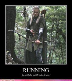 It won't help, but it will be funny.-Legolas