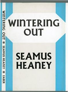 """""""Wintering Out"""" (1972) is a poetry collection by Seamus Heaney.  In Northern Ireland, the phrase """"to winter out"""" means """"to see through and survive a crisis"""". Some critics claim this volume of poetry is representative of Heaney's desire to ride out The Troubles and hope for a brighter future in Northern Ireland. Seamus Heaney, Poetry Collection, Luck Of The Irish, Bright Future, Northern Ireland, Winter, Iron, London, Books"""