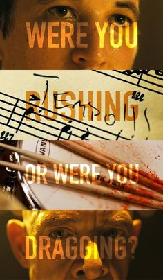 Whiplash. Great movie. Just blew my mind. And now if you'll excuse me, I have to practice for a concert...