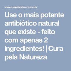 Use o mais potente antibiótico natural que existe - feito com apenas 2 ingredientes!   Cura pela Natureza