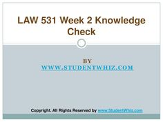 Find answers of LAW 531 week 2 knowledge check Latest for students of University of Phoenix. To Get Knowledge Check Here: http://goo.gl/gR8vlB