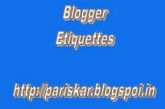 """Blogger Etiquette-A Guide for Beginners - SAMPATKUMARI'S Blog """"PARISHKAR"""""""