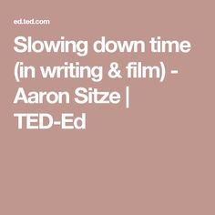 Slowing down time (in writing & film) - Aaron Sitze | TED-Ed