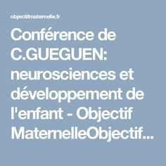 Conférence de C.GUEGUEN: neurosciences et développement de l'enfant - Objectif MaternelleObjectif Maternelle