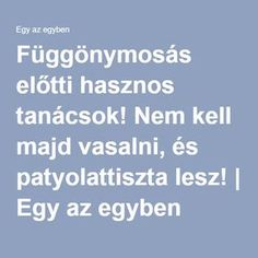 Függönymosás előtti hasznos tanácsok! Nem kell majd vasalni, és patyolattiszta lesz! | Egy az egyben Clean Up, Cleaning Hacks, Diy And Crafts, Life Hacks, Clever, Household, Projects To Try, Home And Garden, Advice