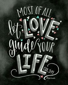 """Most of all, let love guide your life."" - Colossians 3:14 (TLB)"