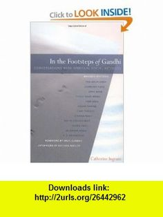 In the Footsteps of Gandhi Conversations with Spiritual Social Activists (9781888375350) Catherine Ingram, Michael N. Nagler, Arun Gandhi , ISBN-10: 1888375353  , ISBN-13: 978-1888375350 ,  , tutorials , pdf , ebook , torrent , downloads , rapidshare , filesonic , hotfile , megaupload , fileserve