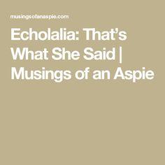 Echolalia: That's What She Said | Musings of an Aspie