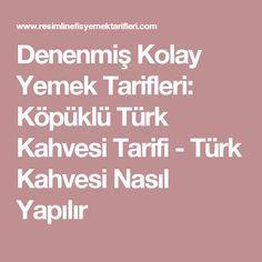 Denenmiş Kolay Yemek Tarifleri: Köpüklü Türk Kahvesi Tarifi - Türk Kahvesi Nasıl Yapılır