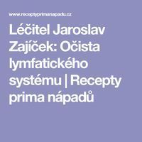 Léčitel Jaroslav Zajíček: Očista lymfatického systému | Recepty prima nápadů Detox, Health, Anatomy, Salud, Healthy