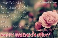 Your friendship is a special gift generously given Happily accepted and deeply appreciated happy friendship day wallpapers images quotes wishes sms messages elegance and style