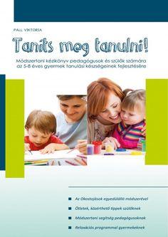 Taníts meg tanulni! - Tanulást segítő játékok, praktikák, módszereket, amelyek alkalmazásával eredményesebbé tudjuk tenni az óvodai foglalkozást, a tanórát.