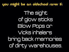 You might be an oldschool raver if