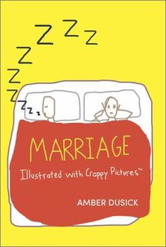 Marriage : illustrated with crappy pictures / Amber Dusick. Recommended by Maggie, Main Library, Circulation Services