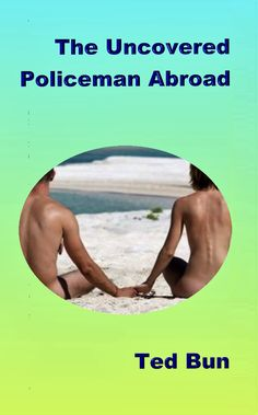 Book 2 of the Rags to Riches series. The Uncovered Policeman Abroad #naturistfiction #naturist #nudist #naturism #nudism