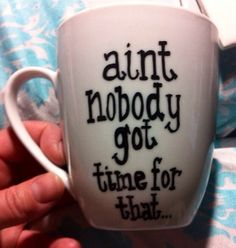Aint nobody got time for that coffee mug  by GorgeousGlassware, $12.00