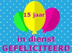 leuke 15 jaar in dienst felicitatie plaatjes met tekst op leukeplaatjesz.nl