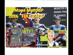 2016 Le Mans French Moto GP FULL RACE WRAP. Marquez Crash. Lorenzo Wins ...