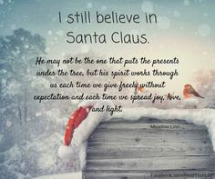 Believe.. The man behind the story of Santa, St. Nicholas, was a good soul who gave to others, Christ-like