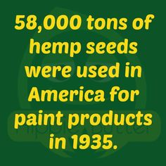 58,000 tons of hemp seeds were used in America for paint products in 1935. #hempfact