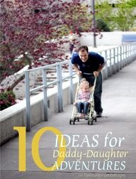 10 ideas for daddy-daughter adventures.