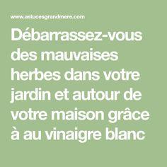 Débarrassez-vous des mauvaises herbes dans votre jardin et autour de votre maison grâce à au vinaigre blanc Grace, Planters, Math Equations, Mille, Culture, Deco, Design, Gardens, White Vinegar