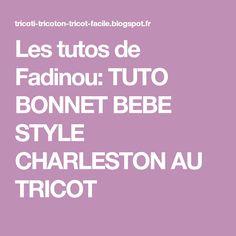 Les tutos de Fadinou: TUTO BONNET BEBE STYLE CHARLESTON AU TRICOT