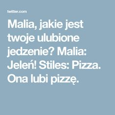 Malia, jakie jest twoje ulubione jedzenie?       Malia: Jeleń!       Stiles: Pizza. Ona lubi pizzę.