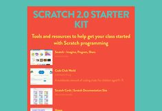 SCRATCH 2.0 STARTER KIT Tools and resources to help get your class started with Scratch programming