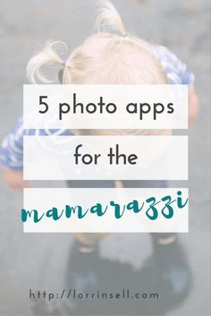 top 5 photo apps for all the mamas chasing their kids with their phones!  You can take some really great pictures of kids with these apps.