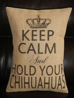 Keep Calm and Hold Your Chihuahuas Burlap Pillow shabby chic decor dog accent from PolkadotApplePillows on Etsy. Rustic Decorative Pillows, Burlap Pillows, Blue Pillows, Accent Pillows, Throw Pillows, Cute Chihuahua, Chihuahua Puppies, Dog Quotes, Dog Sayings